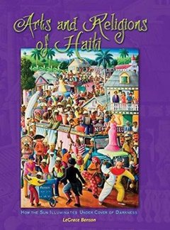 Arts and Religions of Haiti Hardcover by Legrace Benson, Ian Randle Publishers, 2015.